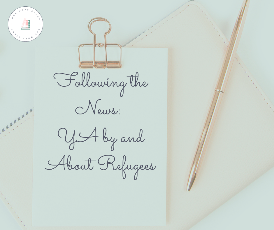 Following the News: YA by and About Refugees www.onemorestamp.com