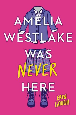 Amelia Westlake Was Never Here by Erin Gough