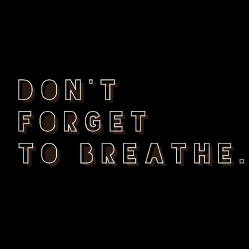 Dont Forget to breathe.jpg