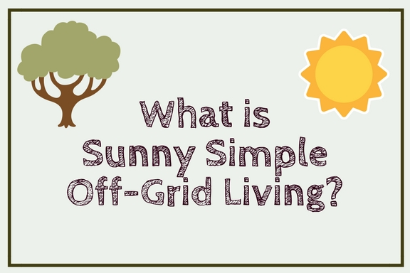Sunny Simple Off Grid Living - what is it?