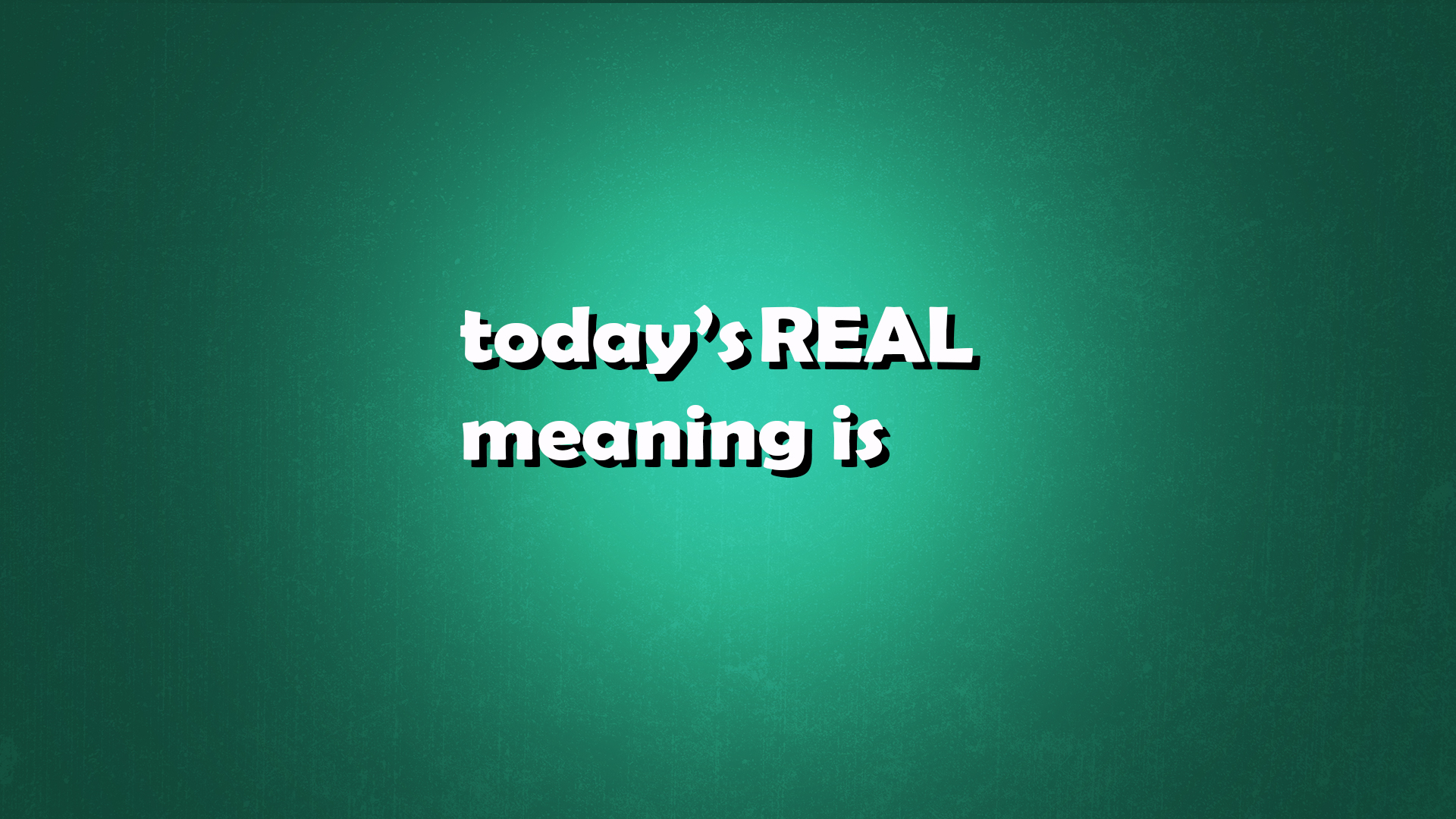 today's Real meaning.jpg