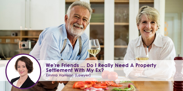 We're-Friends-So-Do-I-Really-Need-A-Property-Settlement-With-My-Ex.jpeg