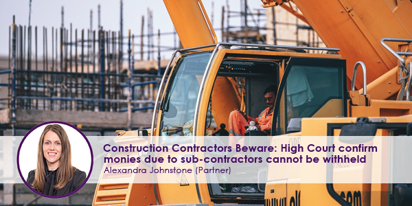 Construction-Contractors-Beware---High-Court-confirm-monies-due-to-a-sub-contractor-cannot-be-withheld.jpg