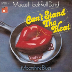 Marcus Hook Roll Band-Cant Stand the Heat-German Pic Sleeve 1974.jpg
