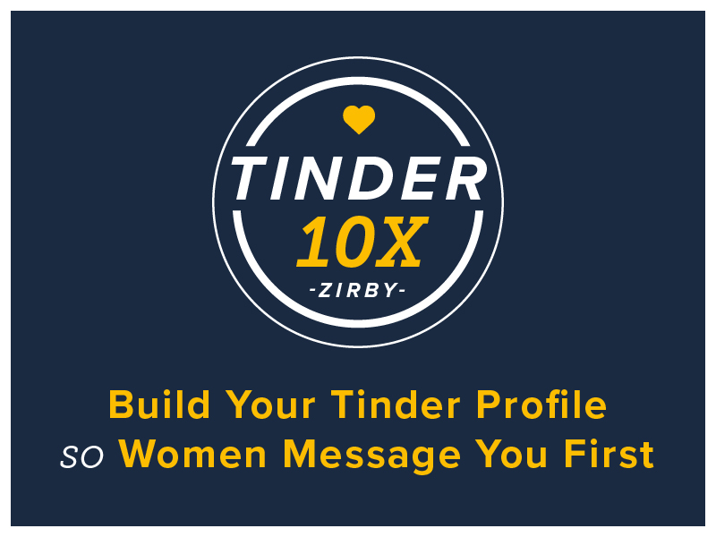 Tinder 10X - Build Your Tinder Profile so Women Message You FIrst | Zirby