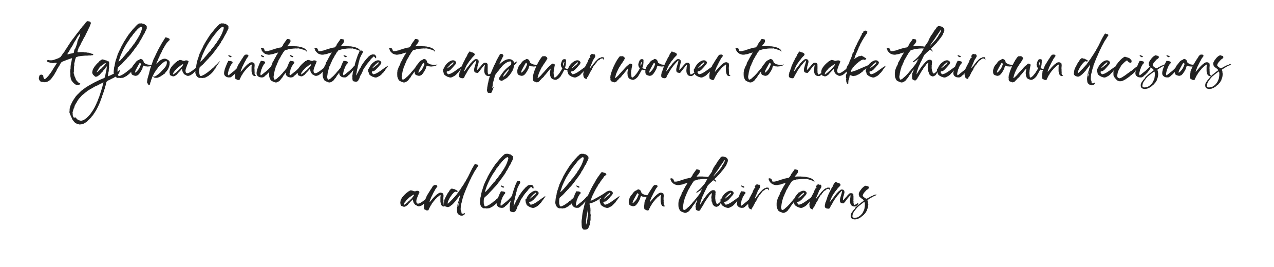 A global initiative to empower women to make their own decisions and live life on their terms.png