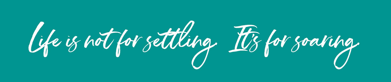 Life is not for settling. It's for soaring..jpg