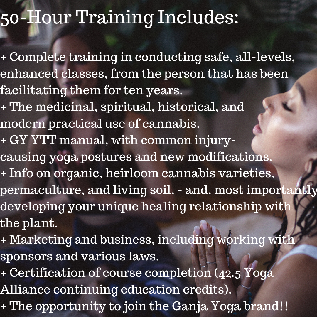 50-Hour TraIning Includes_+ Complete training in conducting safe, all-levels, enhanced classes, from the person that has been facilitating them for ten years.+ The medicinal, spiritual, historical, and modern practic.png