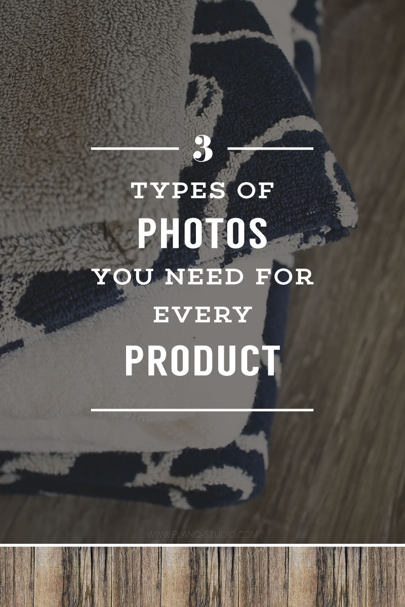 The 3 Types Of Photos You Need For Every Product | Planq Studio | product photography, blog photography, visual marketing, Etsy, photography tips