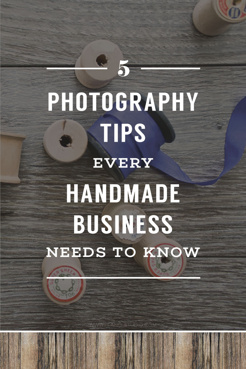 5 Photography Tips Every Handmade Business Needs To Know | Planq Studio | product photography, photography tips, brand photography, makers, Etsy, handmade business, handmade