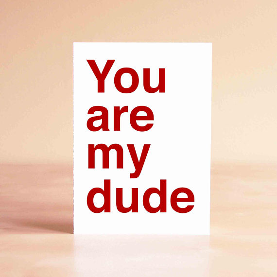 You are my dude card