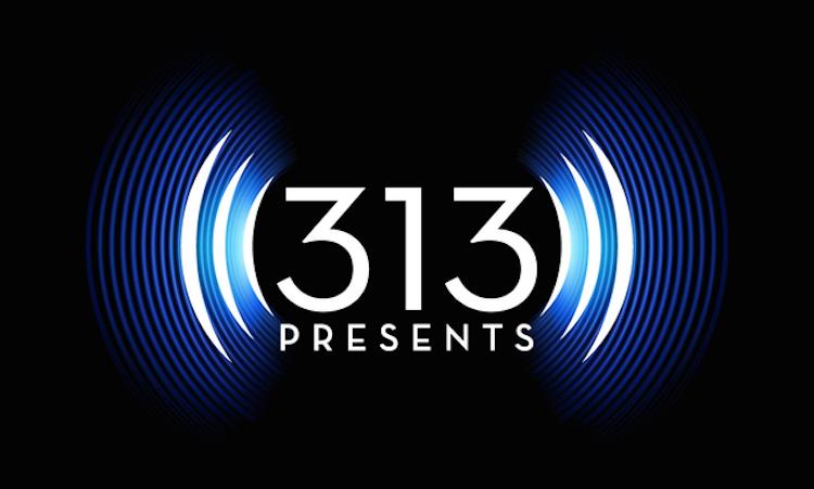 313 Presents - Detroit, MI