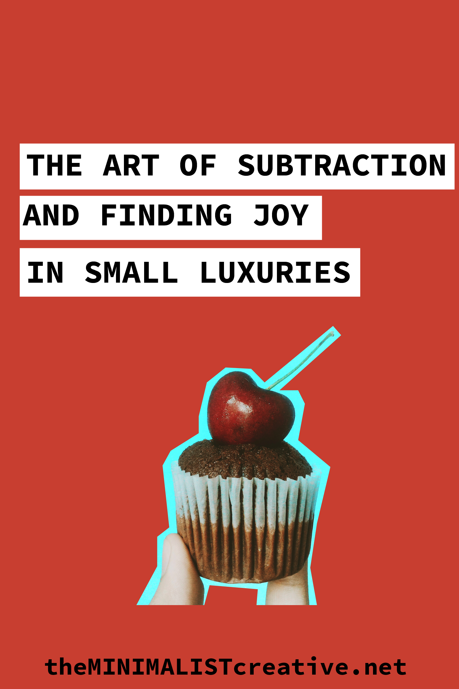 The Art of Subtraction and Finding Joy in Small Luxuries