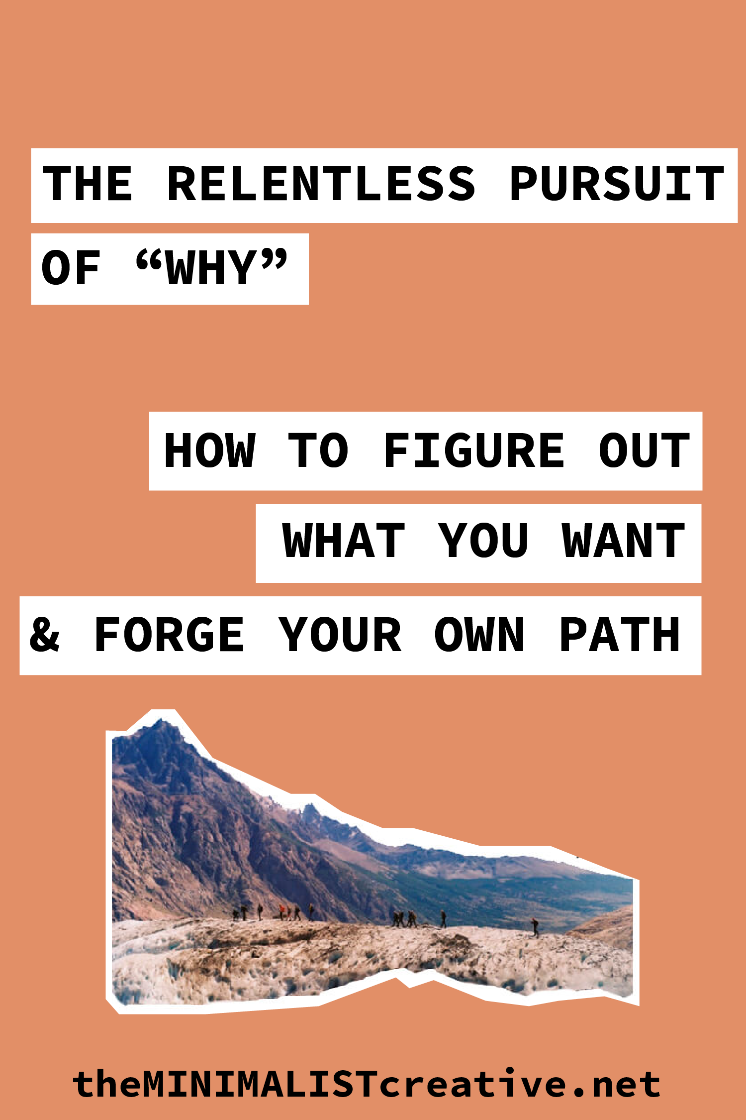 The Relentless Pursuit of Why - How To Figure Out What You Want and Forge Your Own Path-01.png