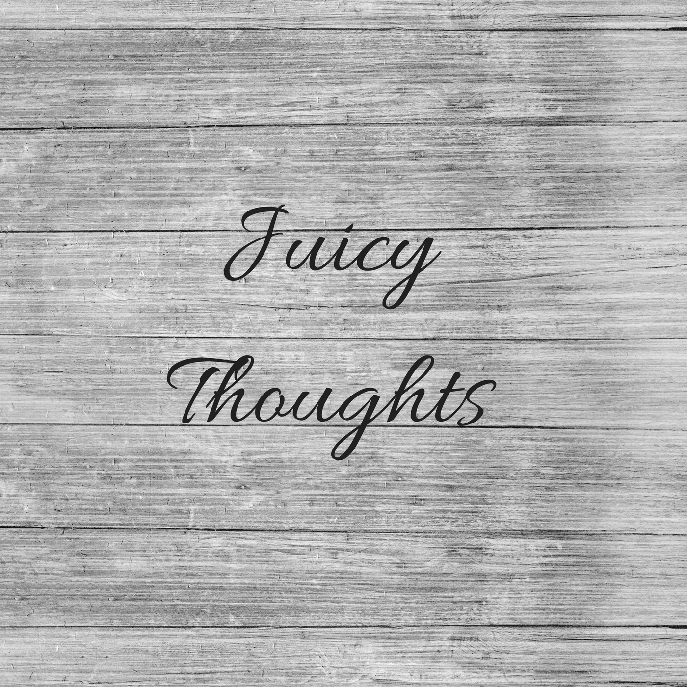 Juicythoughts.jpg