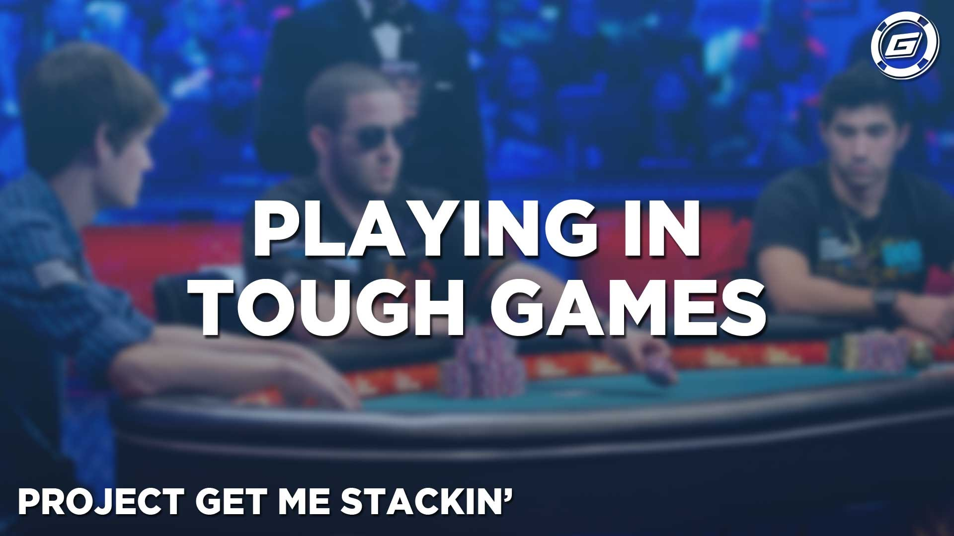 Playing In Tough Poker Games - LESSON #9