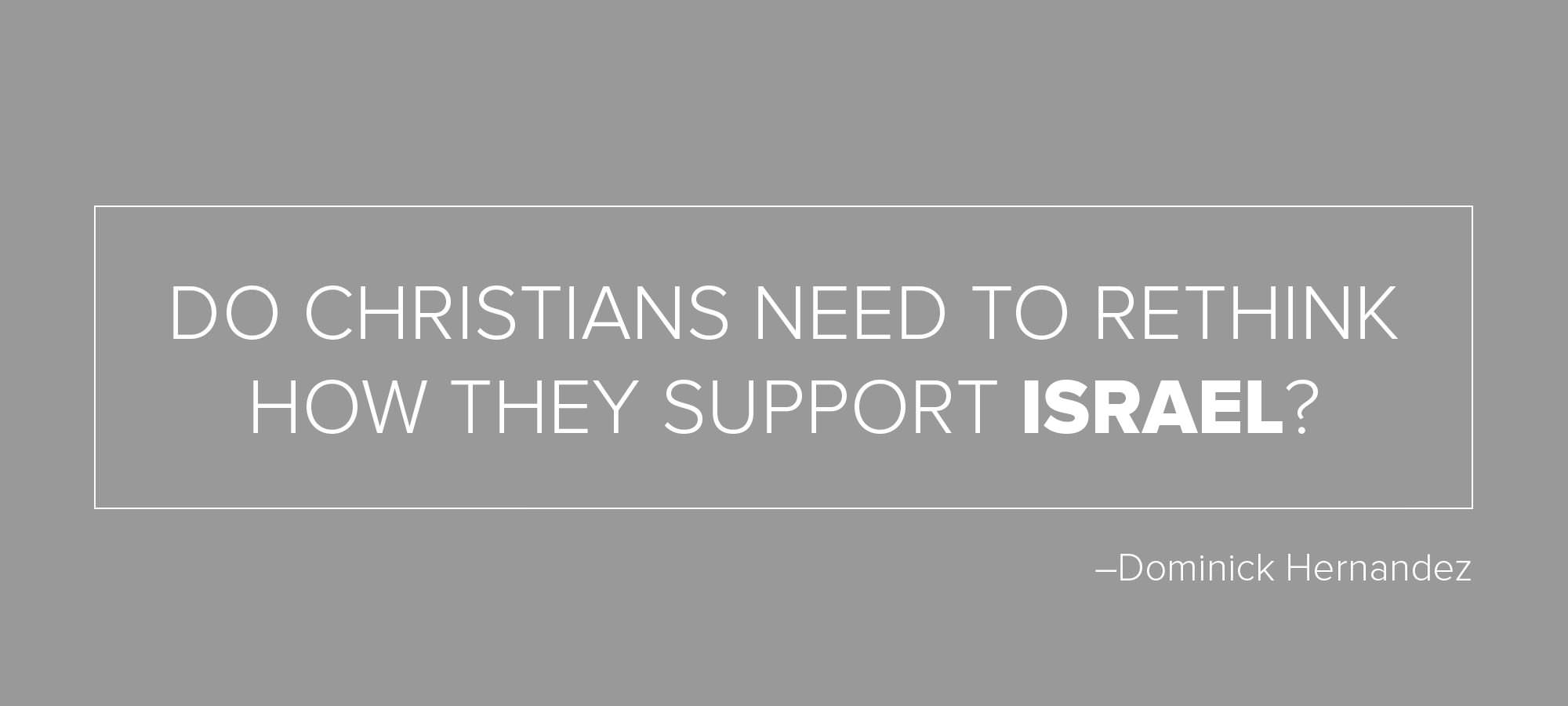 """Dr. Dominick Hernández urges Christians to take a long hard look at what it means to """"support"""" Israel."""