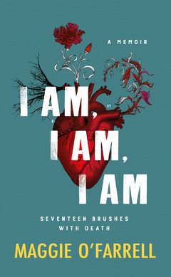 I Am, I Am, I Am by Maggie O'Farrell