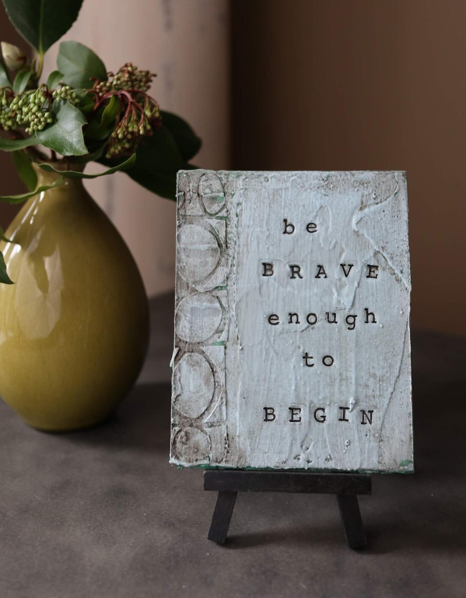 be brave enough to begin.JPG