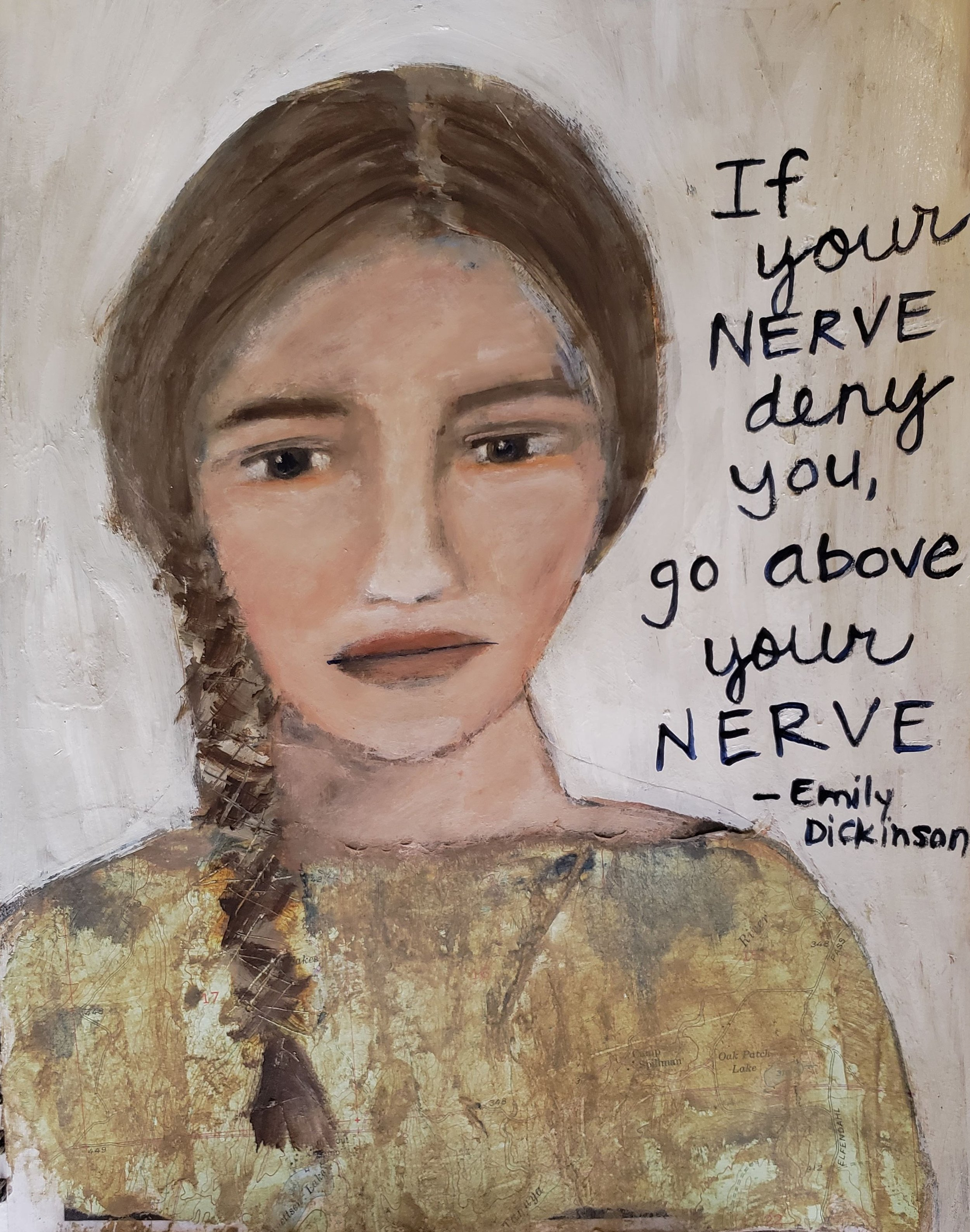 If your nerve deny you, go about your nerve. —Emily Dickinson