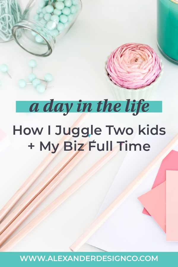 How I manage running my own business full time with two littles under 5.
