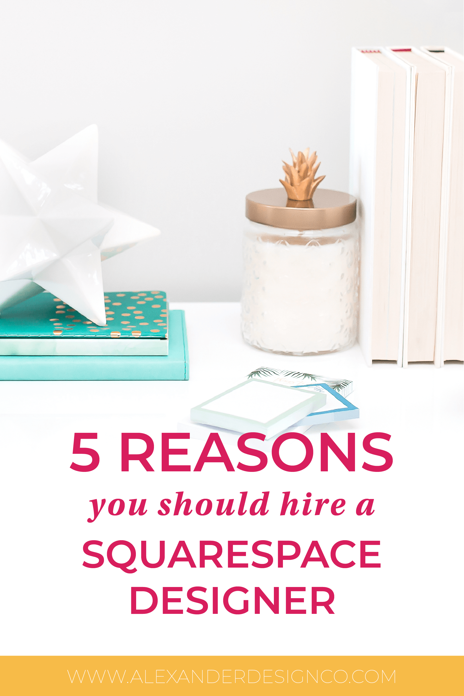 5 reasons you should hire a Squarespace website designer