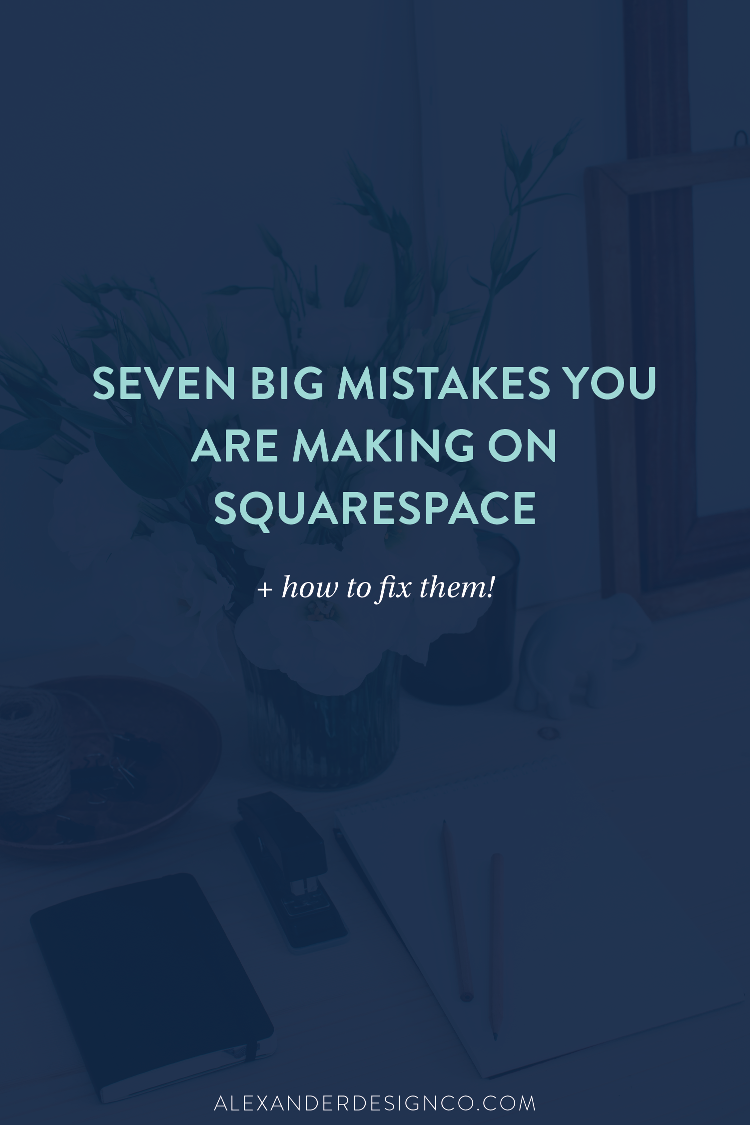 Seven Big Mistakes you are making on Squarespace
