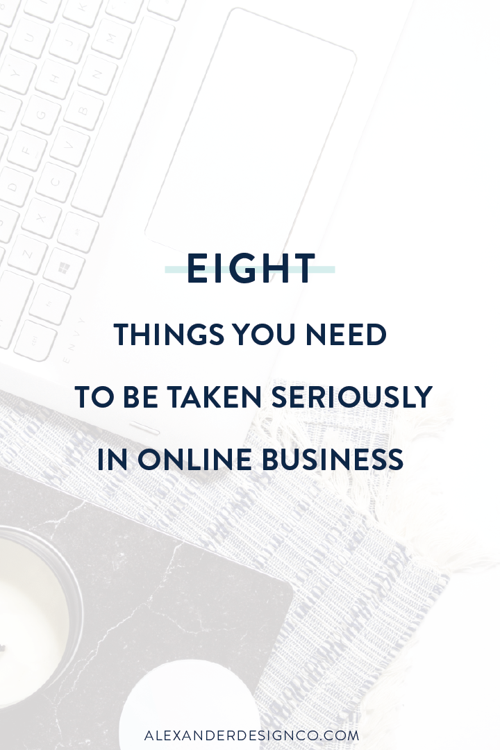 Eight Things You Need To Be Taken Seriously In Online Business