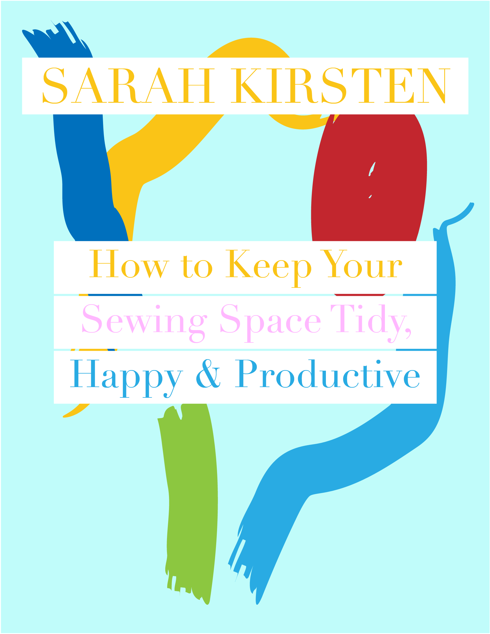 How to Keep Your Sewing Room Tidy, Happy, and Productive - Sarah Kirsten