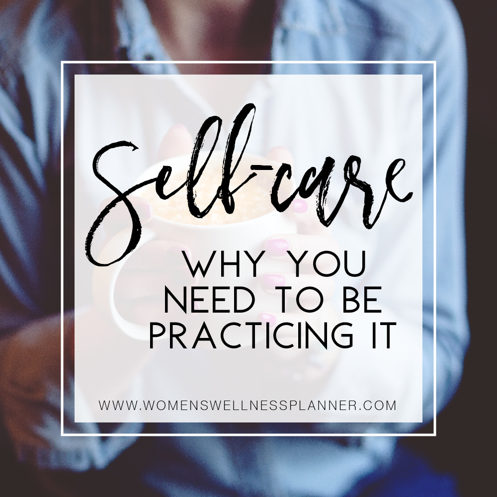 Women's Wellness Planner Blog  |  Self-Care - What Is It & Why You Need To Be Practicing It