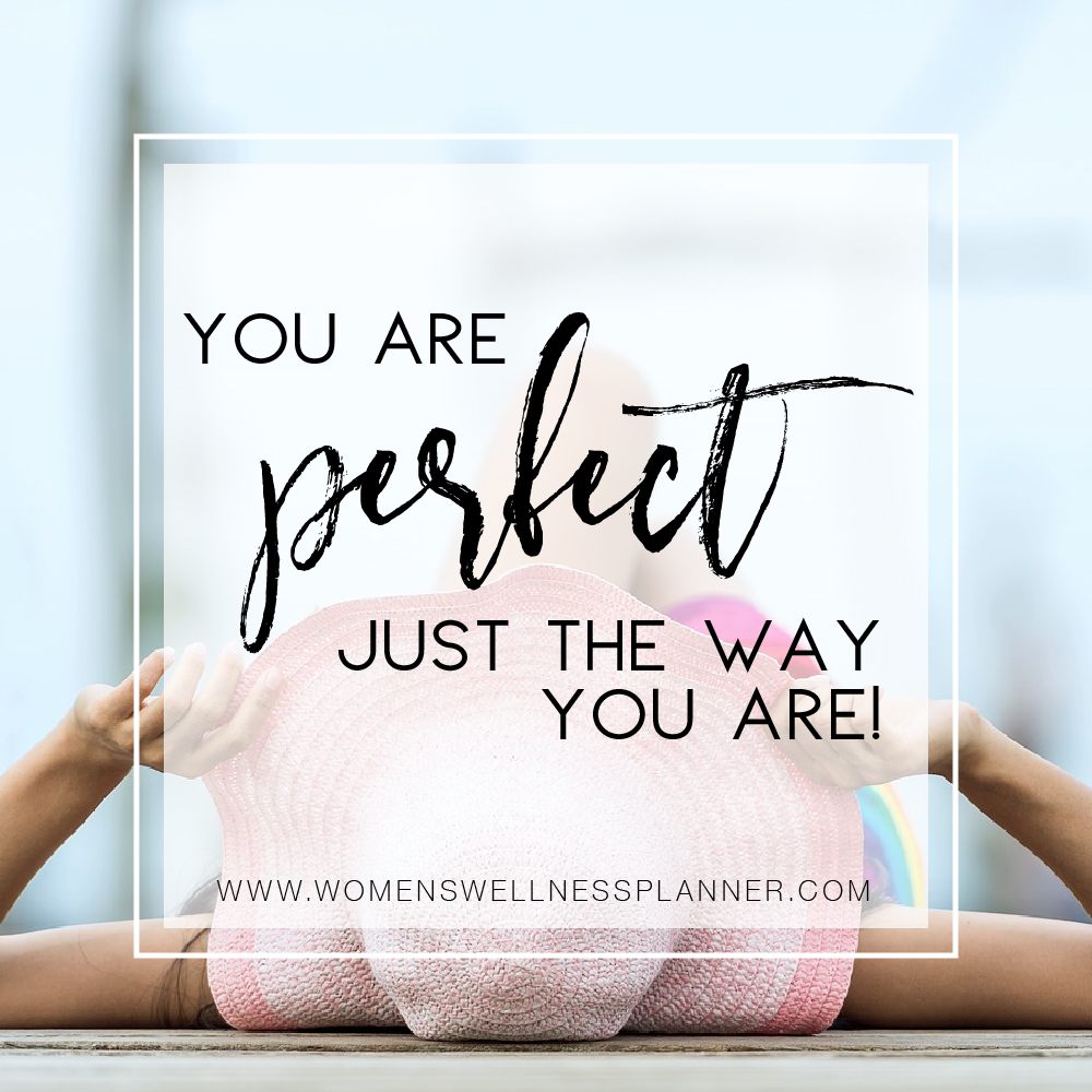 You are PERFECT just the way you are!  |  Women's Wellness Planner Blog