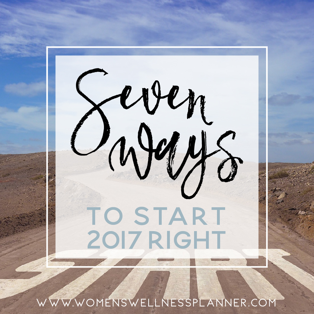7 Ways to Start 2017 Right  |  Women's Wellness Planner Blog