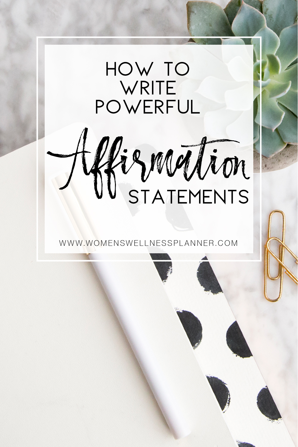 How to Write Powerful Affirmation Statements  |  Women's Wellness Planner Blog