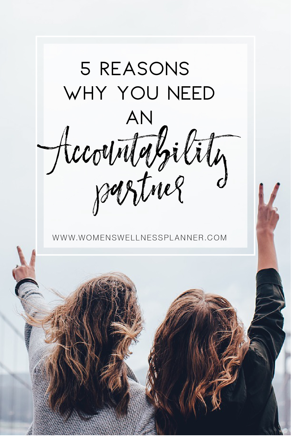 5 Reasons Why You Need An Accountability Partner | Women's Wellness Planner Blog
