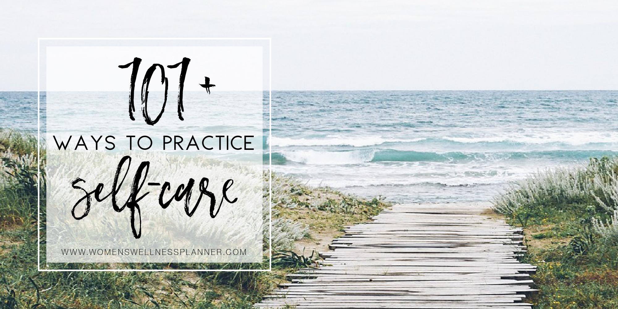 101+ Ways to Practice Self-Care | Women's Wellness Planner Blog