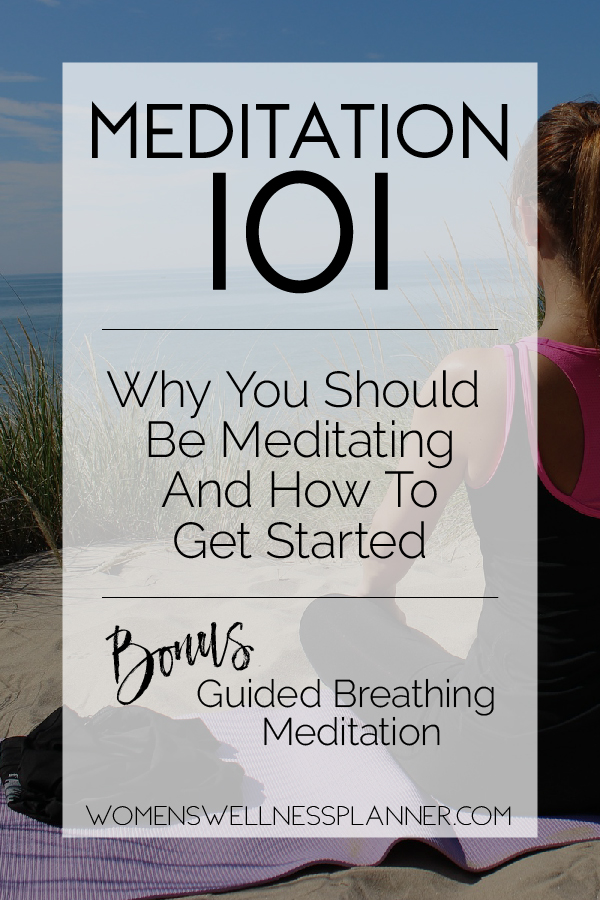 Meditation 101: Why You Should Be Meditating and How to Get Started  |  WomensWellnessPlanner.com