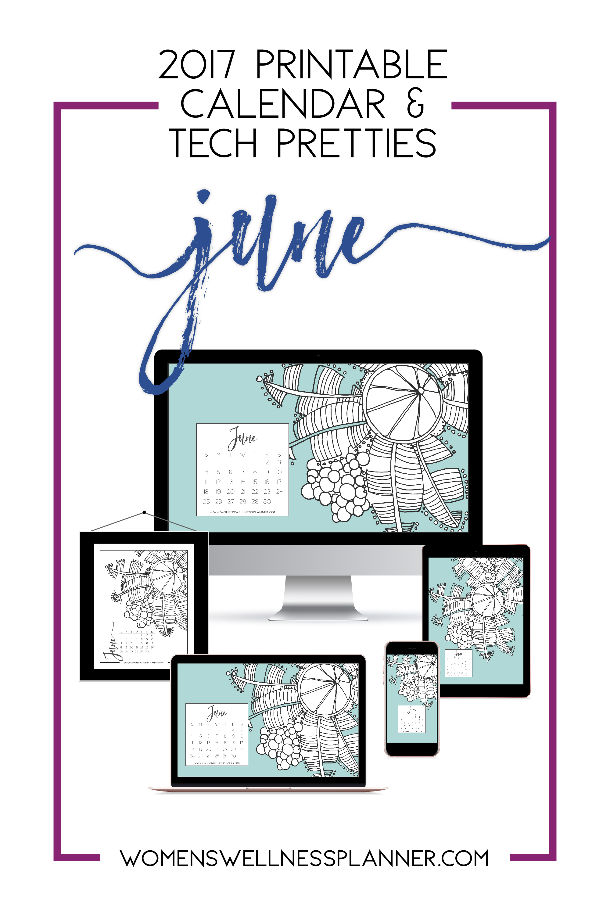 June 2017 Printable Calendar & Tech Pretties | WomensWellnessPlanner.com