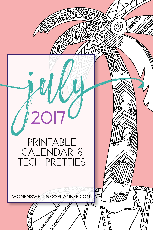 July 2017 Printable Calendar & Tech Pretties | WomensWellnessPlanner.com