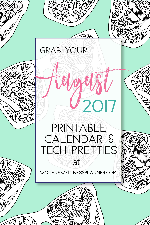 August 2017 Printable Calendar & Tech Pretties | WomensWellnessPlanner.com