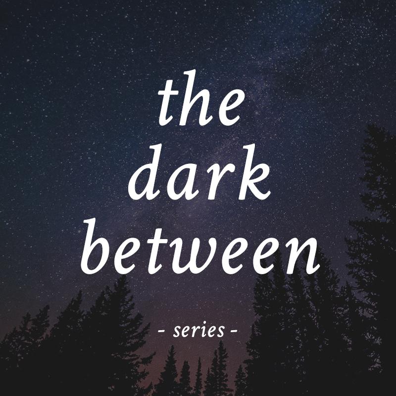 The Dark Between..