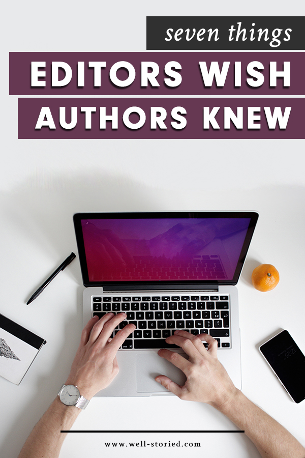 How can you have the very best experience working with an editor? Freelance editor Sarah Fox shares seven things editors wish authors knew on the Well-Storied blog!