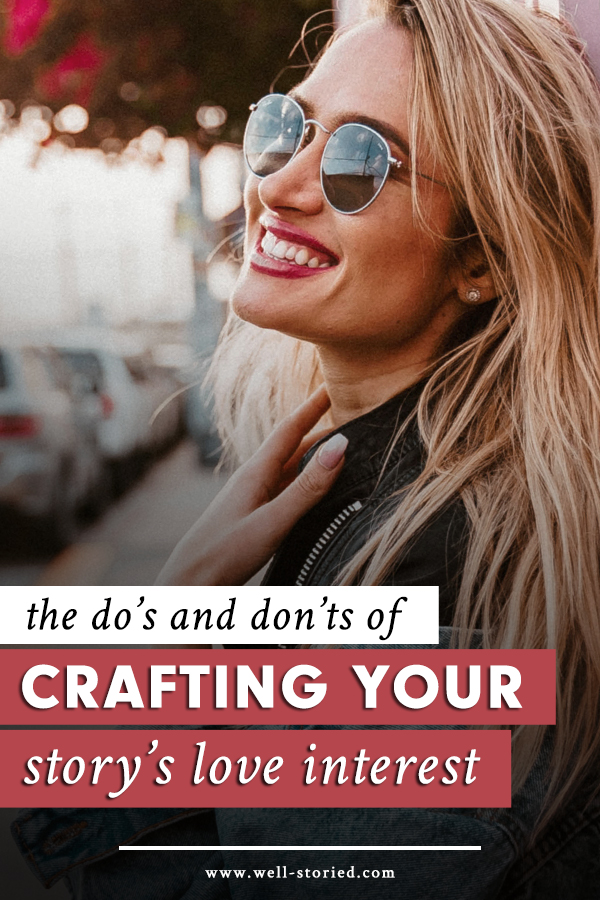 How can we craft love interests that bring heart-aching tensions and those oh-so-satisfying warm, fuzzy feelings to our stories? Let's break down the do's and don'ts in today's article!