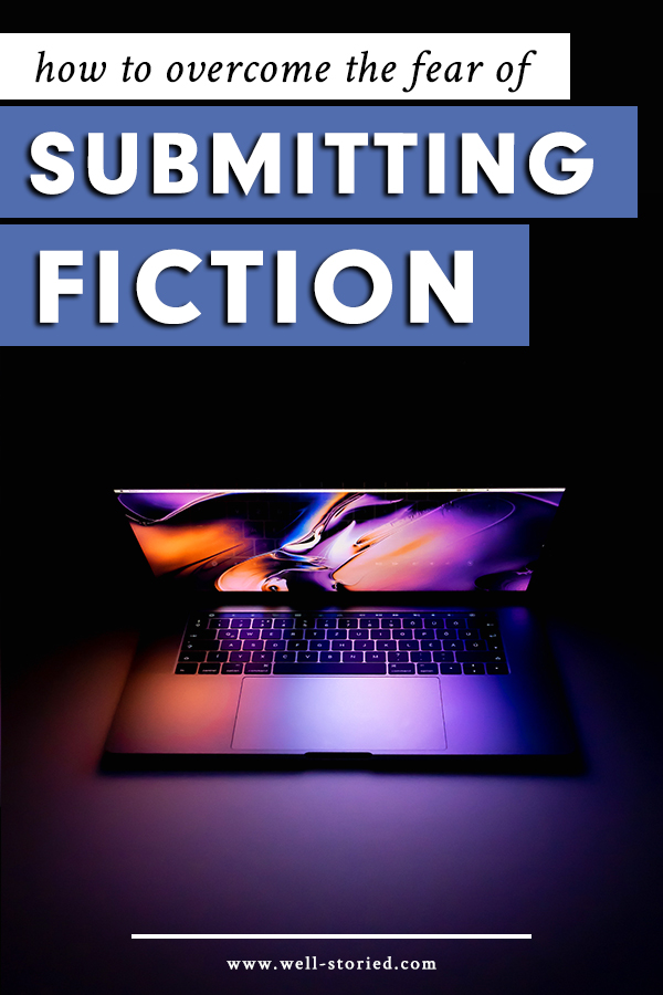 How to Overcome The Fear of Submitting Your Fiction — Well