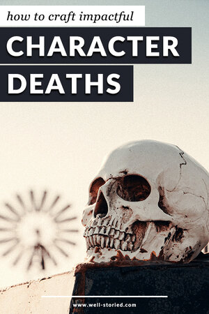 How to Craft Impactful Character Deaths — Well-Storied.