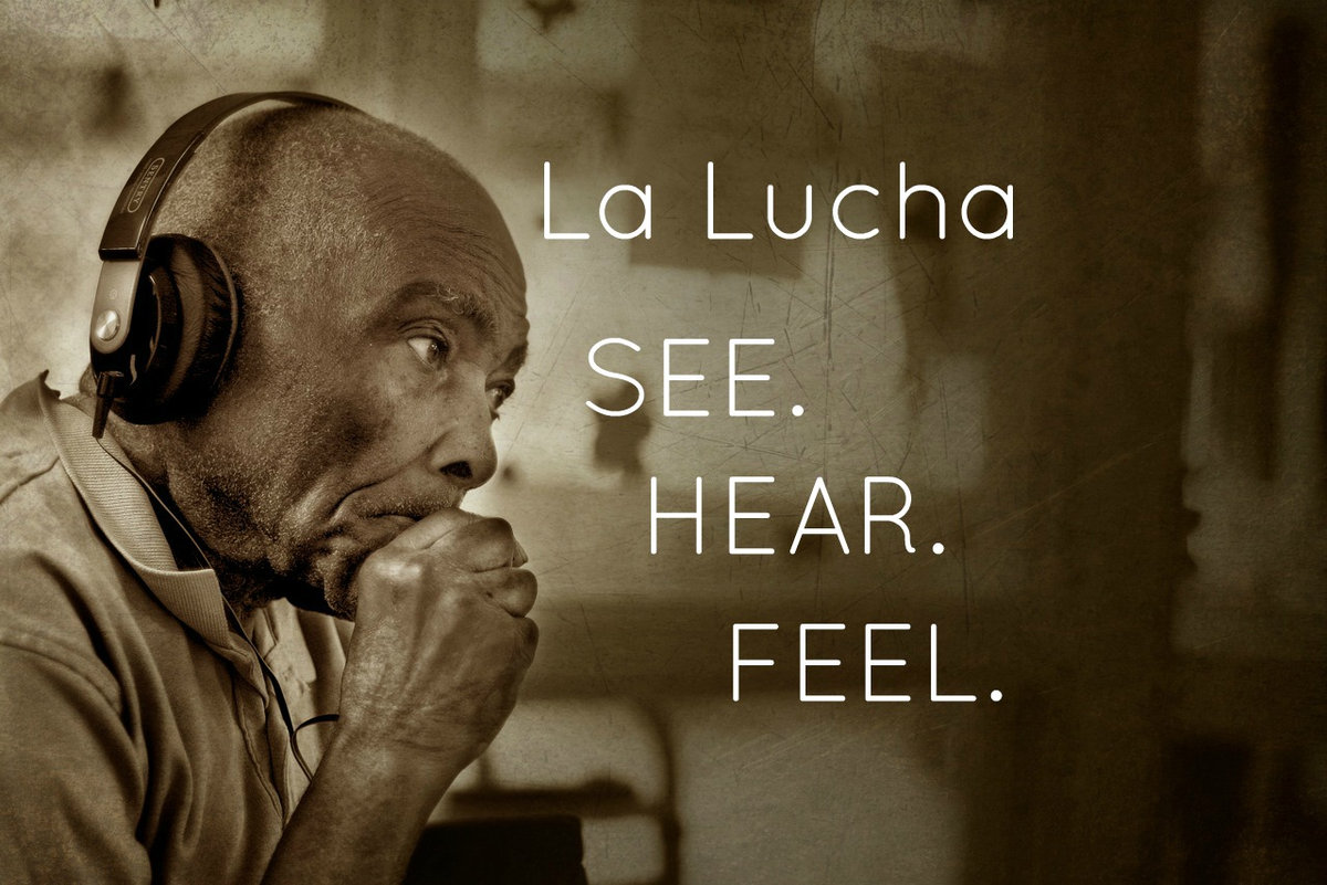 La Lucha | See. Hear. Feel.