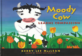 Moody Cow Learns Compassion - Kerry Lee MacLean