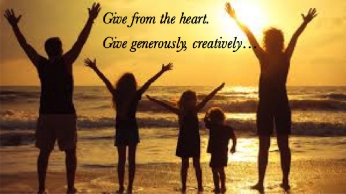 Give From the Heart                                                                             Give Generously, Creatively