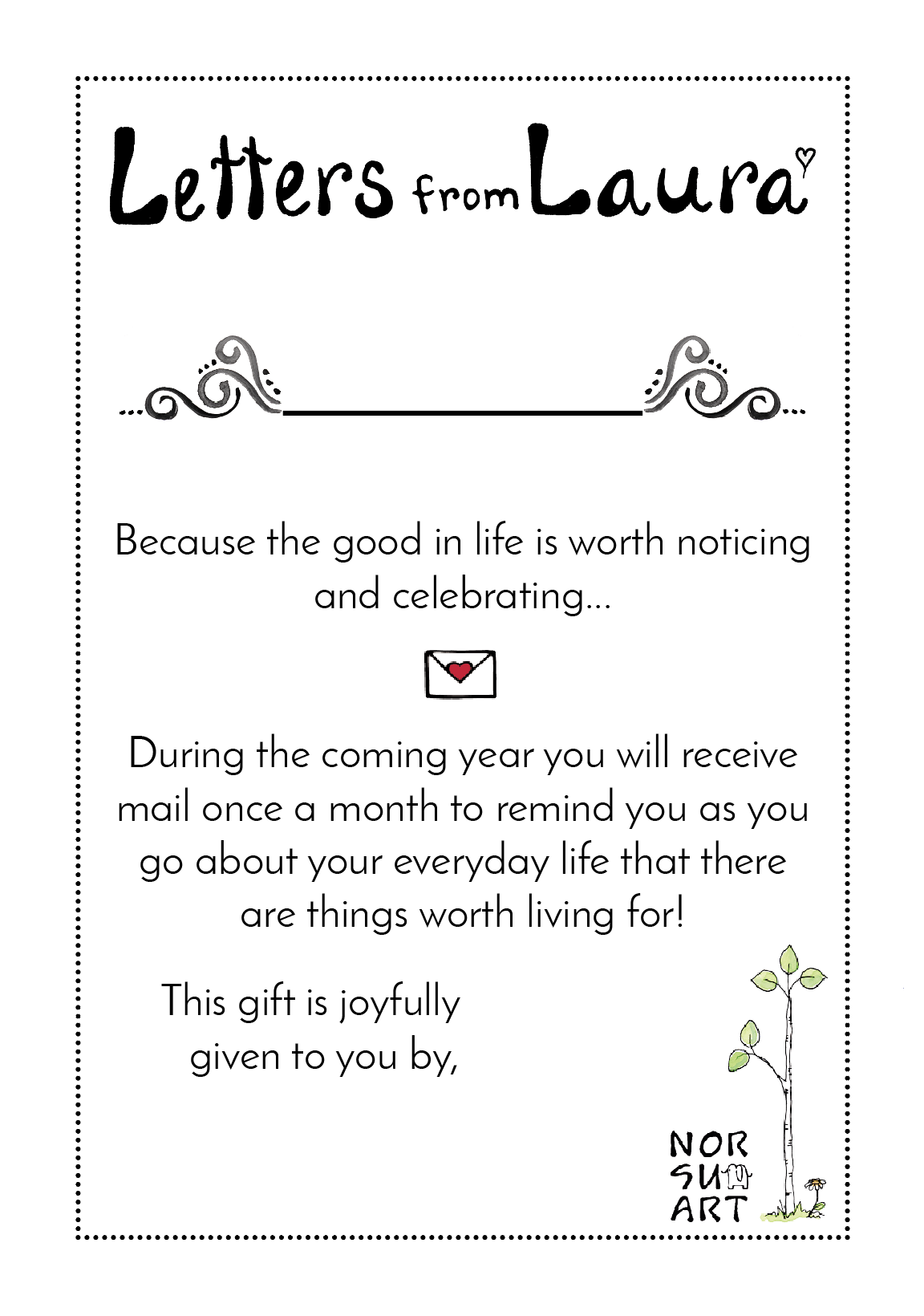 If you order for a friend, you will receive this coupon by email, so you can give it as an explanation for why they will receive Letters from Laura! - Ah, to get mail! What wonderful expectation!