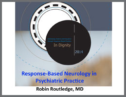 Response-Based Neurology in Psychiatric Practice  Robin Routledge, Private Practice