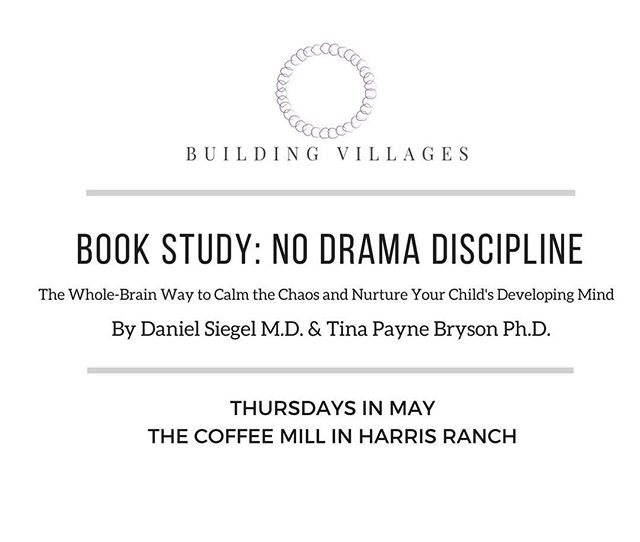 Join us for our next book study, No Drama Discipline! Thursday nights in May at the Coffee Mill in Harris Ranch. RSVP at https://www.buildingvillages.org/parenting-book-clubs/
